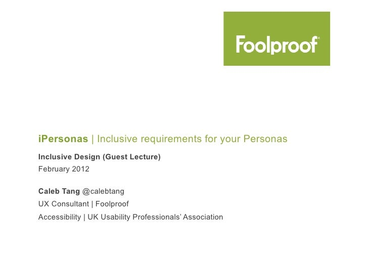 iPersonas | Inclusive requirements for your PersonasInclusive Design (Guest Lecture)February 2012Caleb Tang @calebtangUX C...