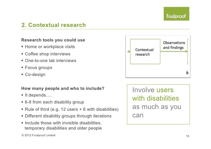 2. Contextual researchWhere to find them?§ Employees or customers panel§ Disability organisations§ Specialised recru...