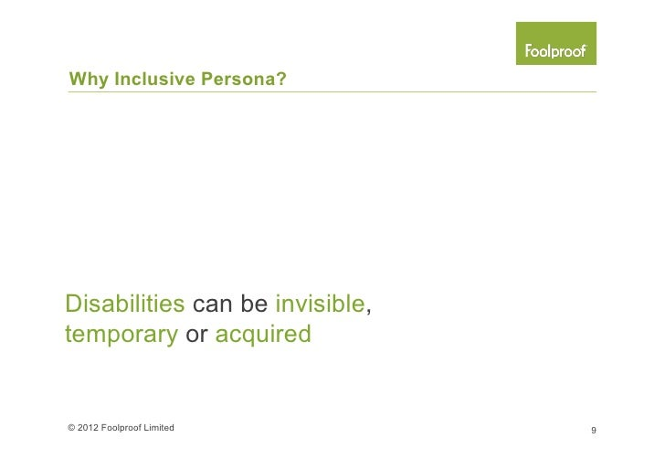 Why Inclusive Persona?I'm sorry but we are all going toexperience disability at some point!© 2012 Foolproof Limited       ...