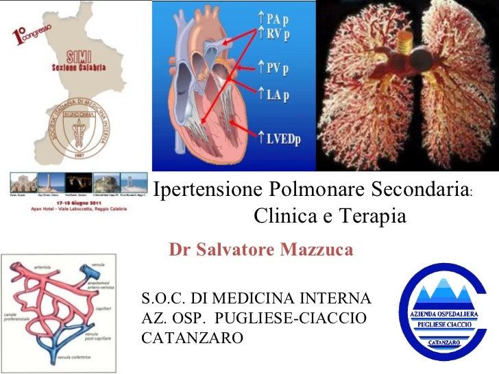 Ipertensione Polmonare Secondaria : Clinica e Terapia S.O.C. DI MEDICINA INTERNA AZ. OSP.  PUGLIESE-CIACCIO CATANZARO Dr S...