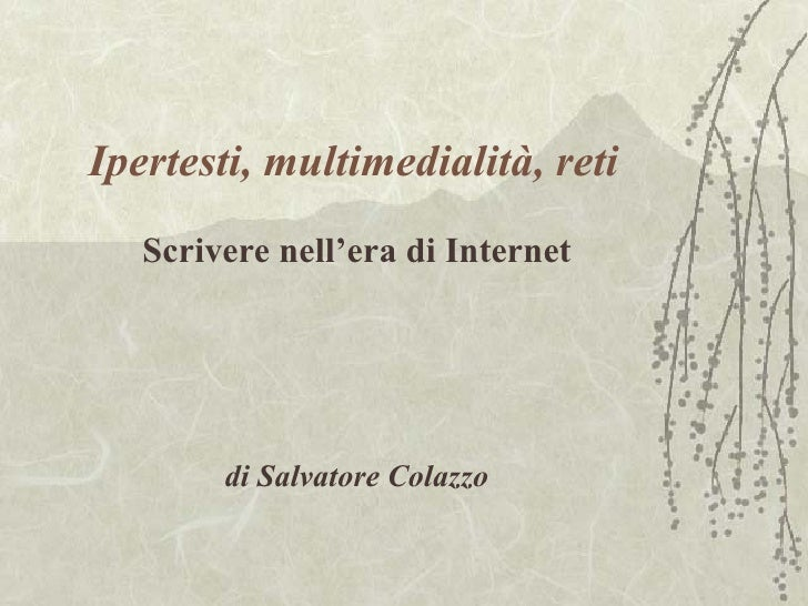 Ipertesti, multimedialità, reti Scrivere nell'era di Internet di Salvatore Colazzo