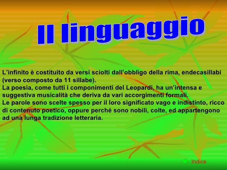 L'infinito è costituito da versi sciolti dall'obbligo della rima, endecasillabi (verso composto da 11 sillabe). La poesia,...