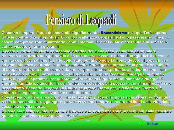 Pensiero di Leopardi Giacomo Leopardi è uno dei poeti più significativi del  Romanticismo  e di quell'età esprime tutte le...