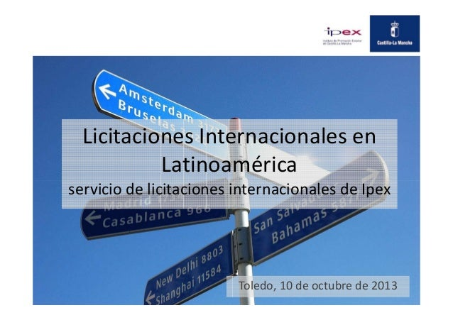 Licitaciones Internacionales en Latinoamérica servicio de licitaciones internacionales de Ipex  Toledo, 10 de octubre de 2...