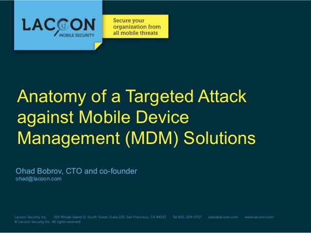 Anatomy of a Targeted Attack against Mobile Device Management (MDM) Solutions Ohad Bobrov, CTO and co-founder ohad@lacoon....
