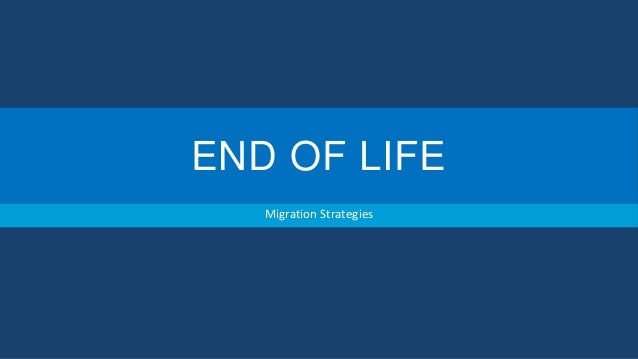 END OF LIFE Migration Strategies