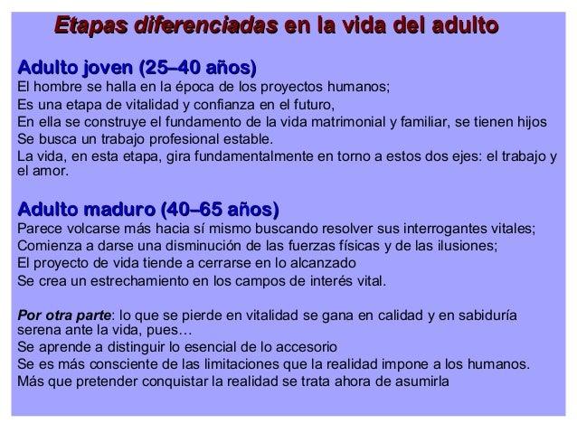 Etapas diferenciadas en la vida del adulto Adulto joven (25–40 años) El hombre se halla en la época de los proyectos human...