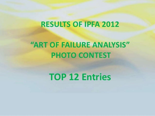 """RESULTS OF IPFA 2012""""ART OF FAILURE ANALYSIS""""     PHOTO CONTEST    TOP 12 Entries"""