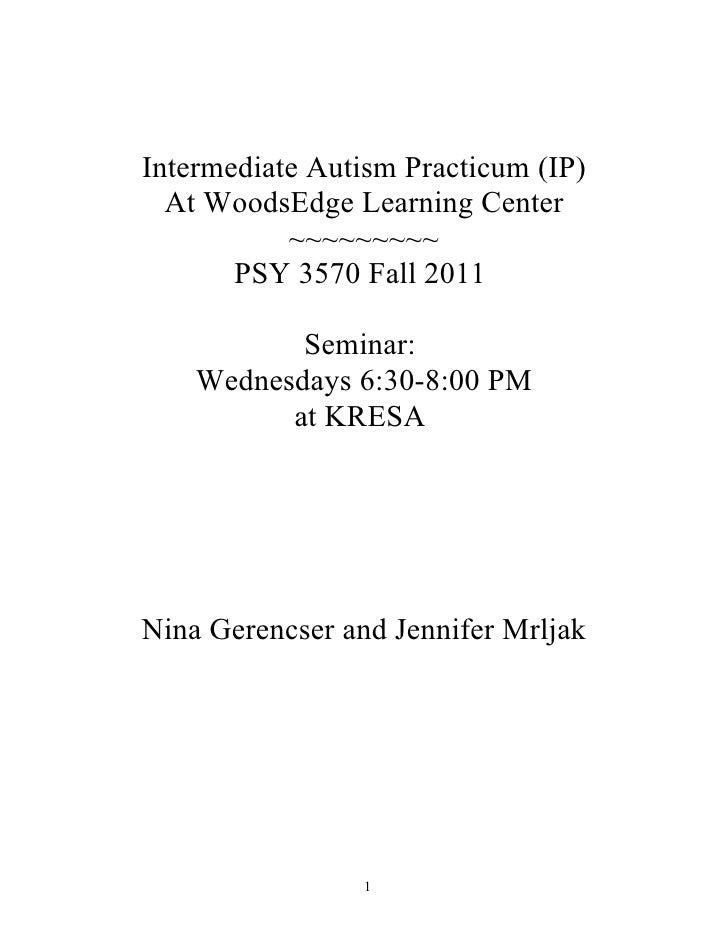 Intermediate Autism Practicum (IP)  At WoodsEdge Learning Center           ~~~~~~~~~       PSY 3570 Fall 2011           Se...
