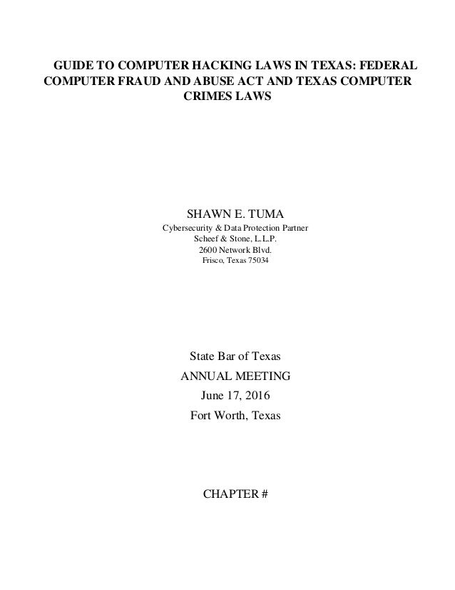 GUIDE TO COMPUTER HACKING LAWS IN TEXAS: FEDERAL COMPUTER FRAUD AND ABUSE ACT AND TEXAS COMPUTER CRIMES LAWS SHAWN E. TUMA...