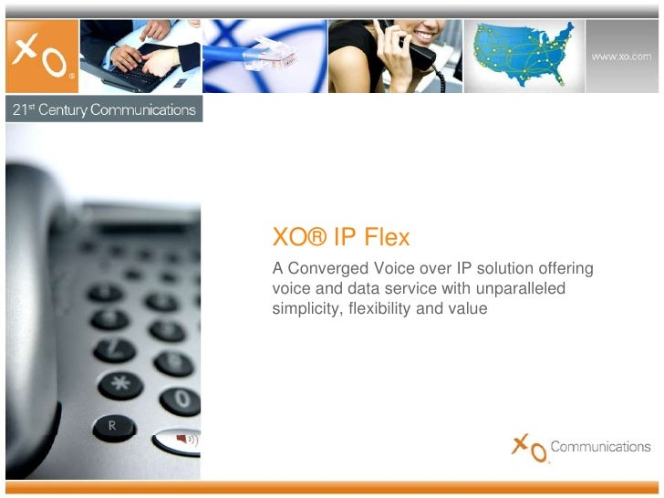 XO® IP Flex<br />A Converged Voice over IP solution offering voice and data service with unparalleled simplicity, flexibil...