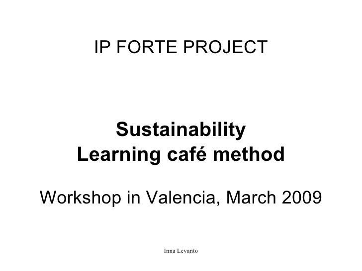 IP FORTE PROJECT Sustainability Learning café method Workshop in Valencia, March 2009