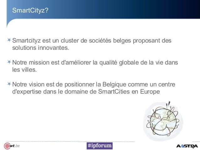 SmartCityz?Smartcityz est un cluster de sociétés belges proposant dessolutions innovantes.Notre mission est daméliorer la ...