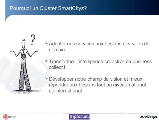 Pourquoi un Cluster SmartCityz?Adapter nos services aux besoins des villes dedemainTransformer l'intelligence collective e...