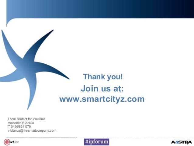Thank you!Local contact for WalloniaVincenzo BIANCAT 0496/834 079v.bianca@thesmartcompany.comJoin us at:www.smartcityz.com