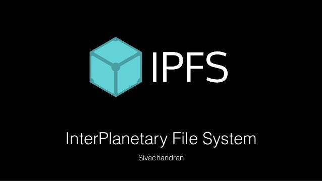 InterPlanetary File System Sivachandran