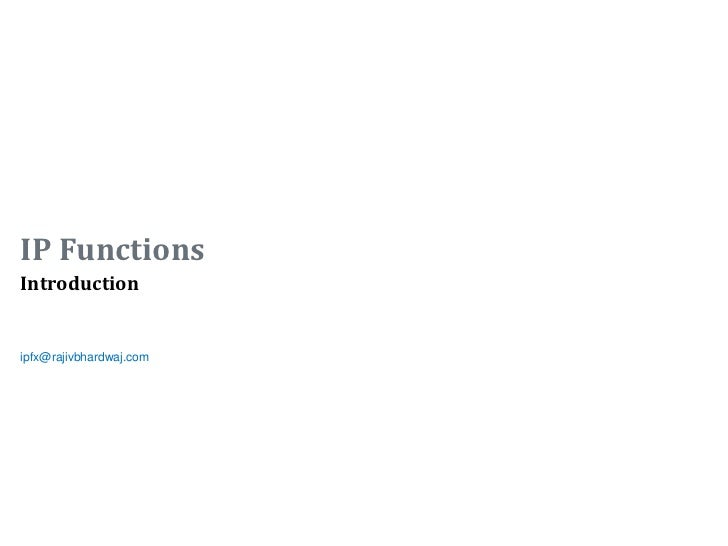 IP FunctionsIntroductionipfx@rajivbhardwaj.com