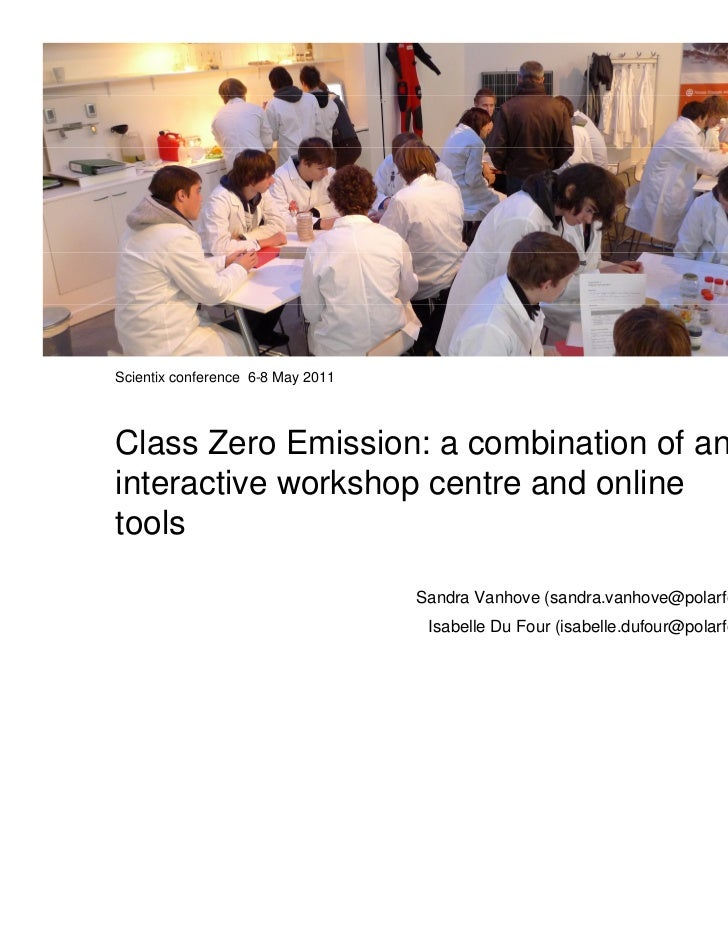 Scientix conference 6-8 May 2011Class Zero Emission: a combination of aninteractive workshop centre and onlinetools       ...