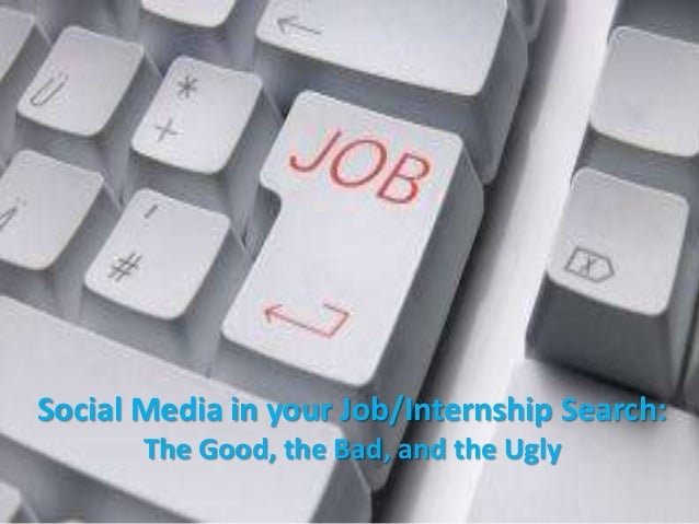 Social Media in your Job/Internship Search:       The Good, the Bad, and the Ugly