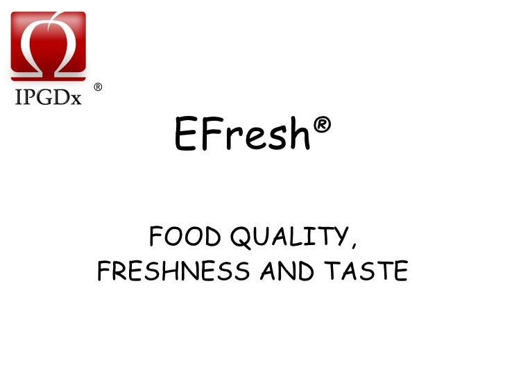 EFresh ® FOOD QUALITY, FRESHNESS AND TASTE ®