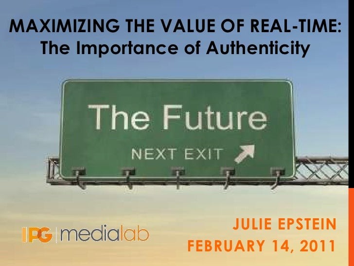 MAXIMIZING THE VALUE OF REAL-TIME:  The Importance of Authenticity                       JULIE EPSTEIN                  FE...