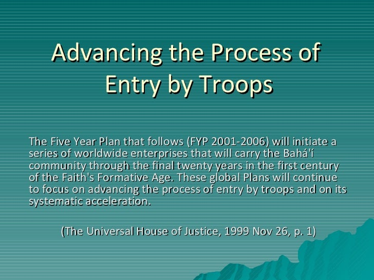 Advancing the Process of  Entry by Troops The Five Year Plan that follows (FYP 2001-2006) will initiate a series of worldw...