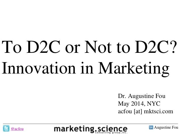 Augustine Fou- 1 - To D2C or Not to D2C? Innovation in Marketing Dr. Augustine Fou May 2014, NYC acfou [at] mktsci.com @ac...