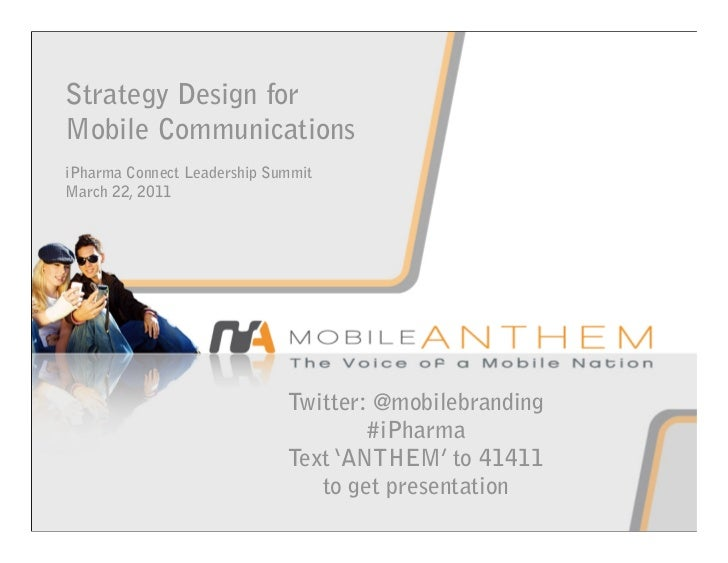 Strategy Design forMobile CommunicationsiPharma Connect Leadership SummitMarch 22, 2011                             Twitte...