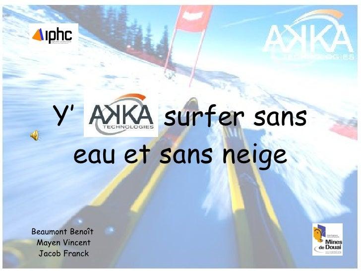 Y' AKKA surfer sans eau et sans neige Beaumont Benoît Mayen Vincent Jacob Franck