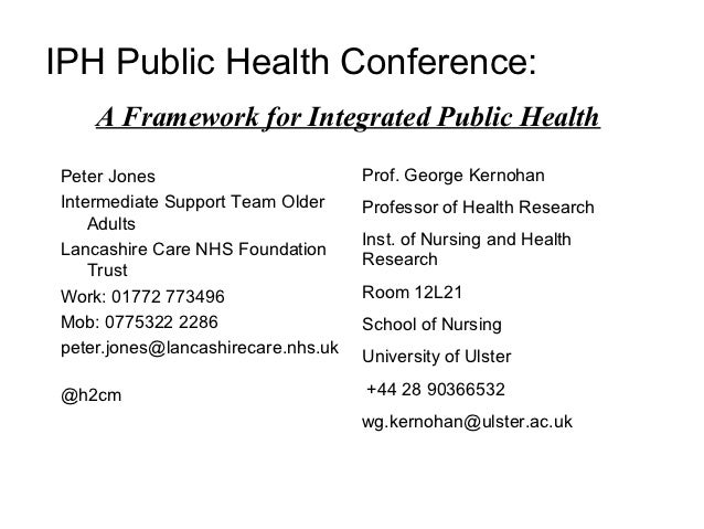 IPH Public Health Conference:    A Framework for Integrated Public HealthPeter Jones                         Prof. George ...