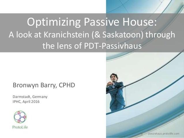 Bronwyn Barry, CPHD Darmstadt, Germany IPHC, April 2016 Optimizing Passive House: A look at Kranichstein (& Saskatoon) thr...