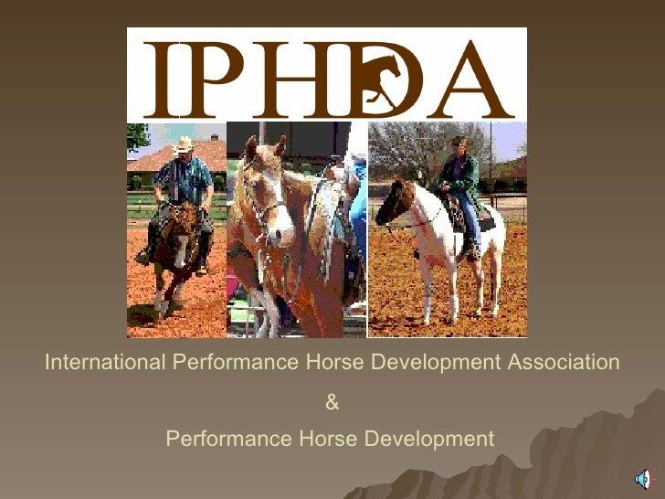 International Performance Horse Development Association & Performance Horse Development
