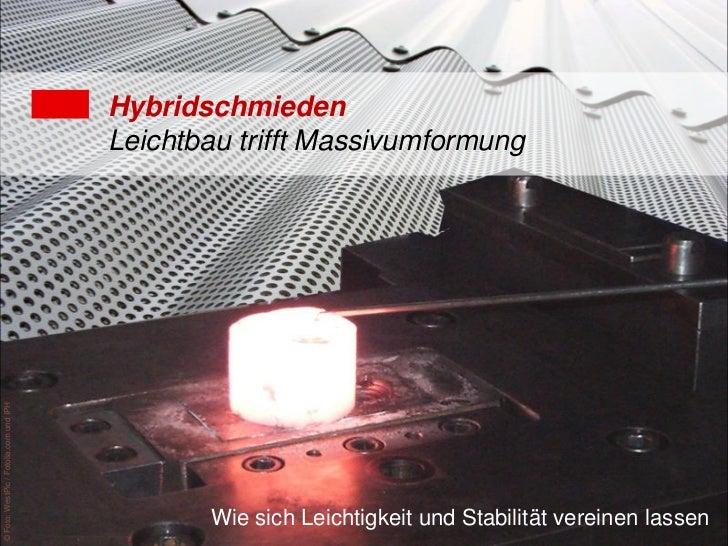 Hybridschmieden:                                        Leichtbau trifft Massivumformung© Foto: WestPic / Fotolia.com und ...
