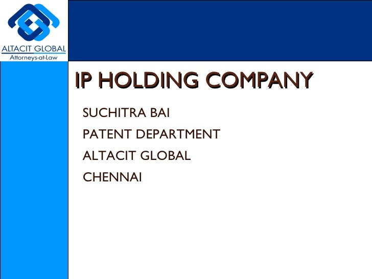 IP HOLDING COMPANY SUCHITRA BAI PATENT DEPARTMENT ALTACIT GLOBAL CHENNAI