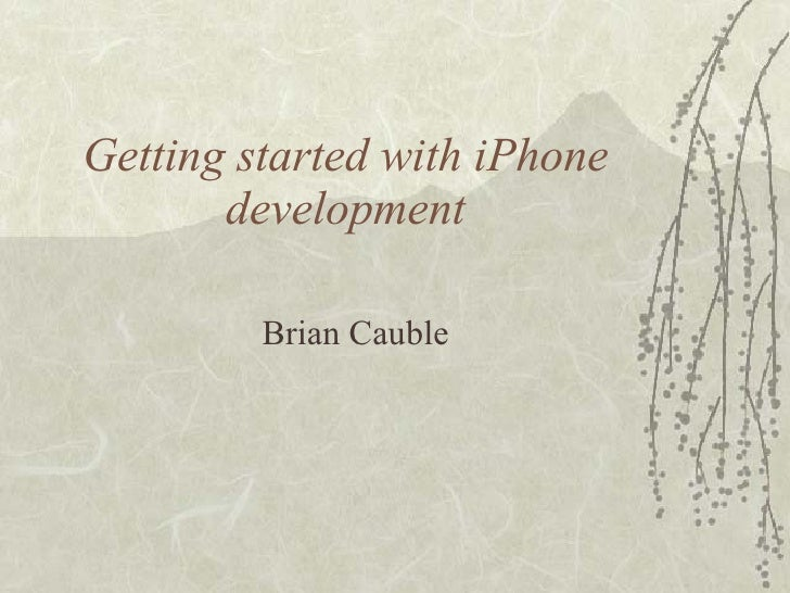 Getting started with iPhone development Brian Cauble