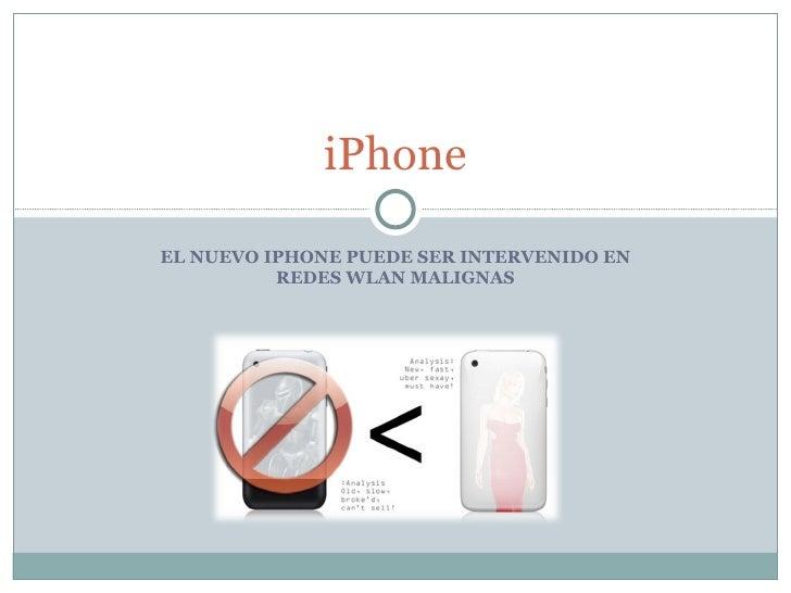 iPhone  EL NUEVO IPHONE PUEDE SER INTERVENIDO EN           REDES WLAN MALIGNAS