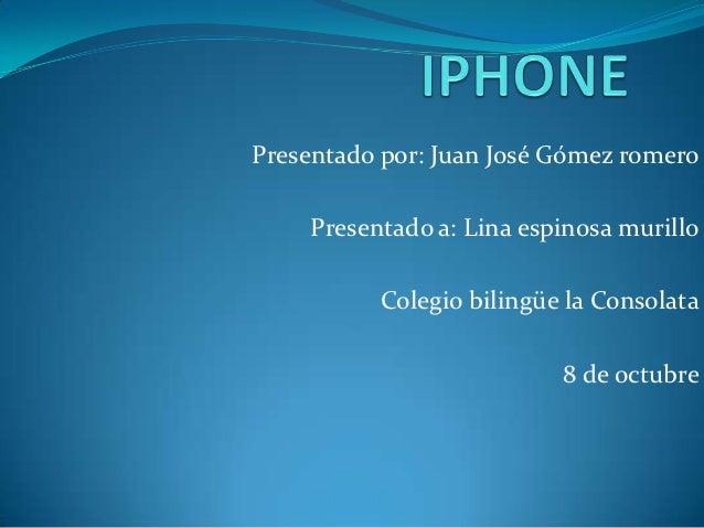 Presentado por: Juan José Gómez romero    Presentado a: Lina espinosa murillo          Colegio bilingüe la Consolata      ...