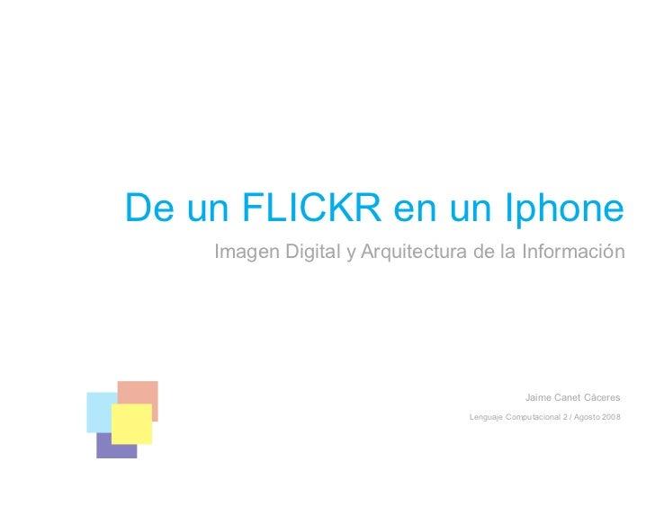 De un FLICKR en un Iphone     Imagen Digital y Arquitectura de la Información                                             ...