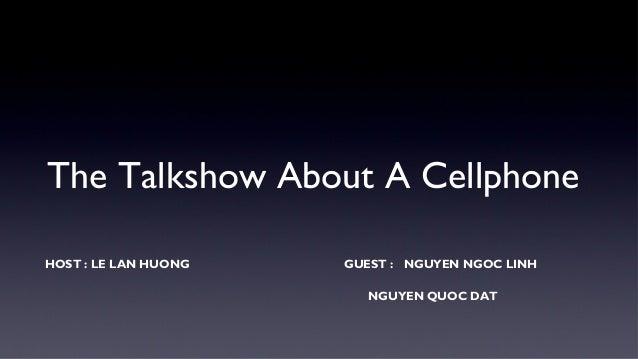 The Talkshow About A Cellphone  HOST : LE LAN HUONG GUEST : NGUYEN NGOC LINH  NGUYEN QUOC DAT