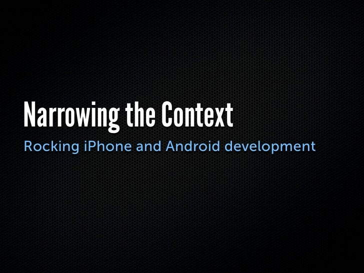 Narrowing the Context Rocking iPhone and Android development