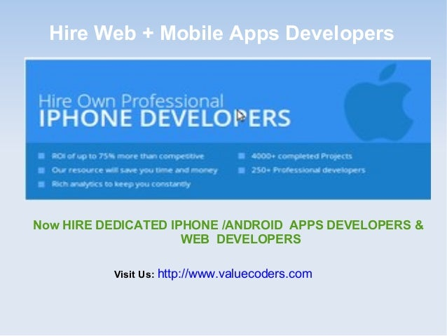 Hire Web + Mobile Apps Developers Now HIRE DEDICATED IPHONE /ANDROID APPS DEVELOPERS & WEB DEVELOPERS Visit Us: http://www...