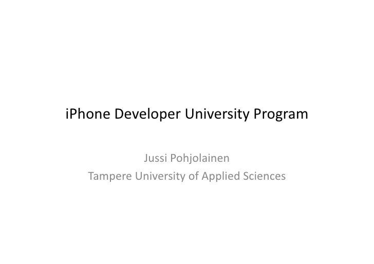 iPhone  Developer  University  Program                    Jussi  Pohjolainen       Tampere  University  of...