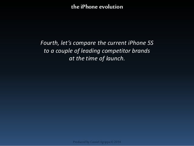 the iPhone evolution  Fourth, let's compare the current iPhone 5S  to a couple of leading competitor brands  at the time o...
