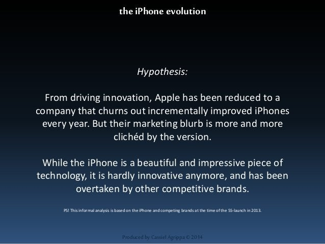 the iPhone evolution  Hypothesis:  From driving innovation, Apple has been reduced to a  company that churns out increment...