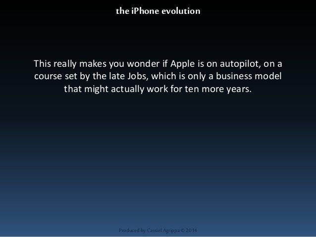 the iPhone evolution  This really makes you wonder if Apple is on autopilot, on a  course set by the late Jobs, which is o...