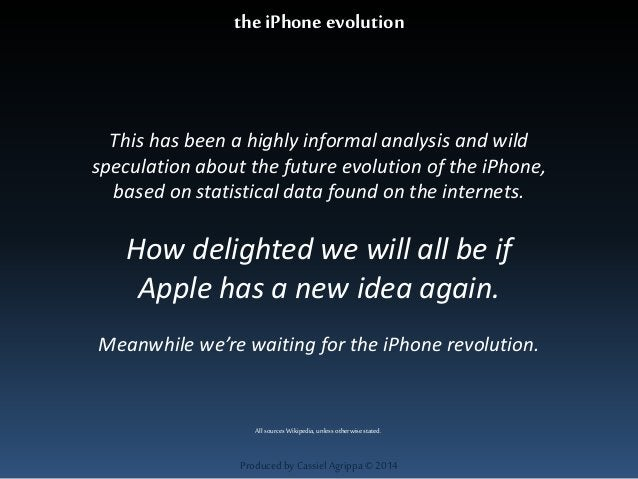 the iPhone evolution  This has been a highly informal analysis and wild  speculation about the future evolution of the iPh...