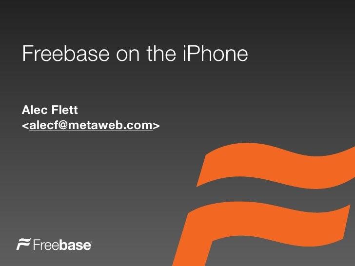 Freebase on the iPhone  Alec Flett <alecf@metaweb.com>
