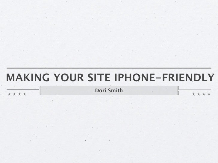 MAKING YOUR SITE IPHONE-FRIENDLY              Dori Smith