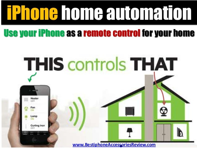 iPhone home automationUse your iPhone as a remote control for your home                 www.BestiphoneAccessoriesReview.com
