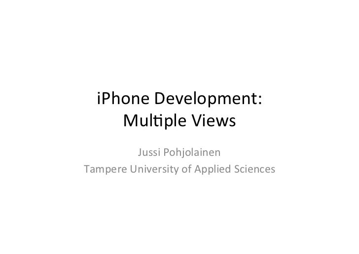 iPhone  Development:           Mul1ple  Views               Jussi  Pohjolainen   Tampere  University  of...